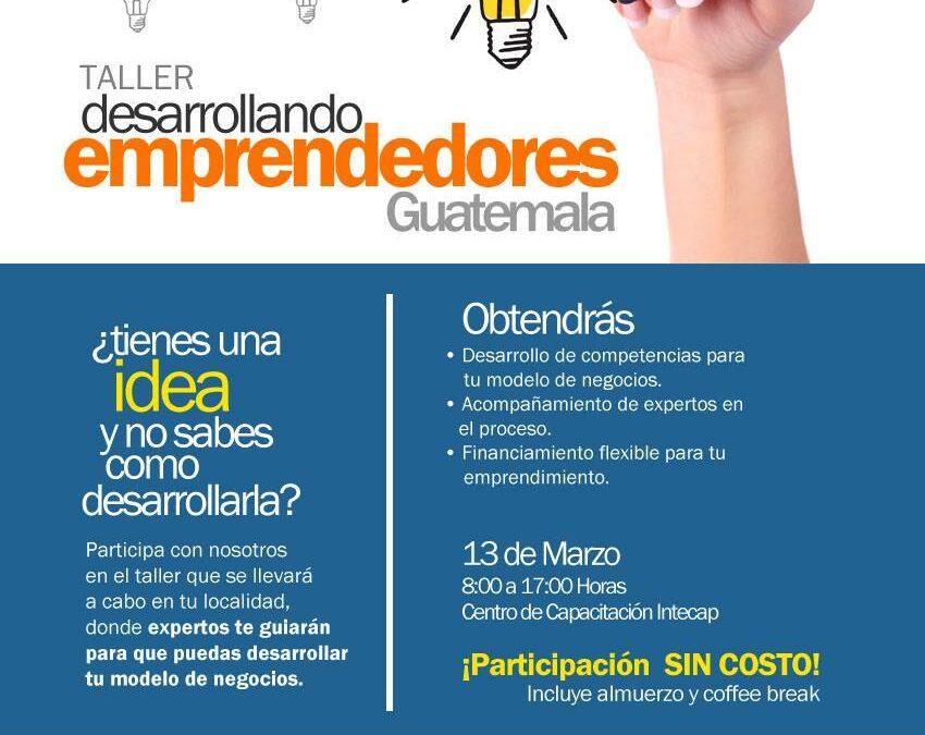 """Taller gratuito """"Desarrollando Emprendedores en Guatemala"""", 13 de Marzo, Guatemala"""
