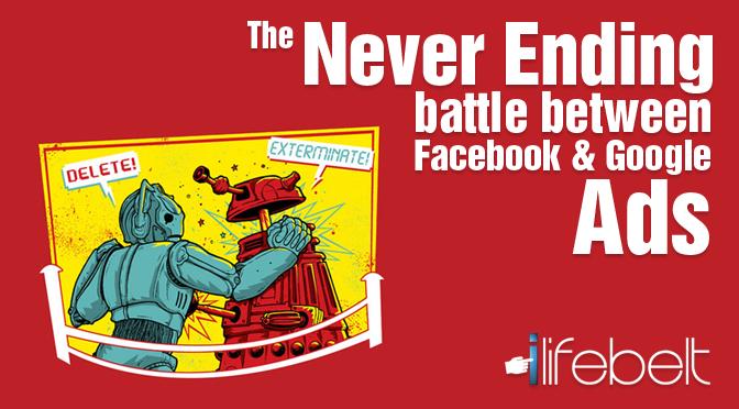 Eternal battle between Facebook Ads & Google ads