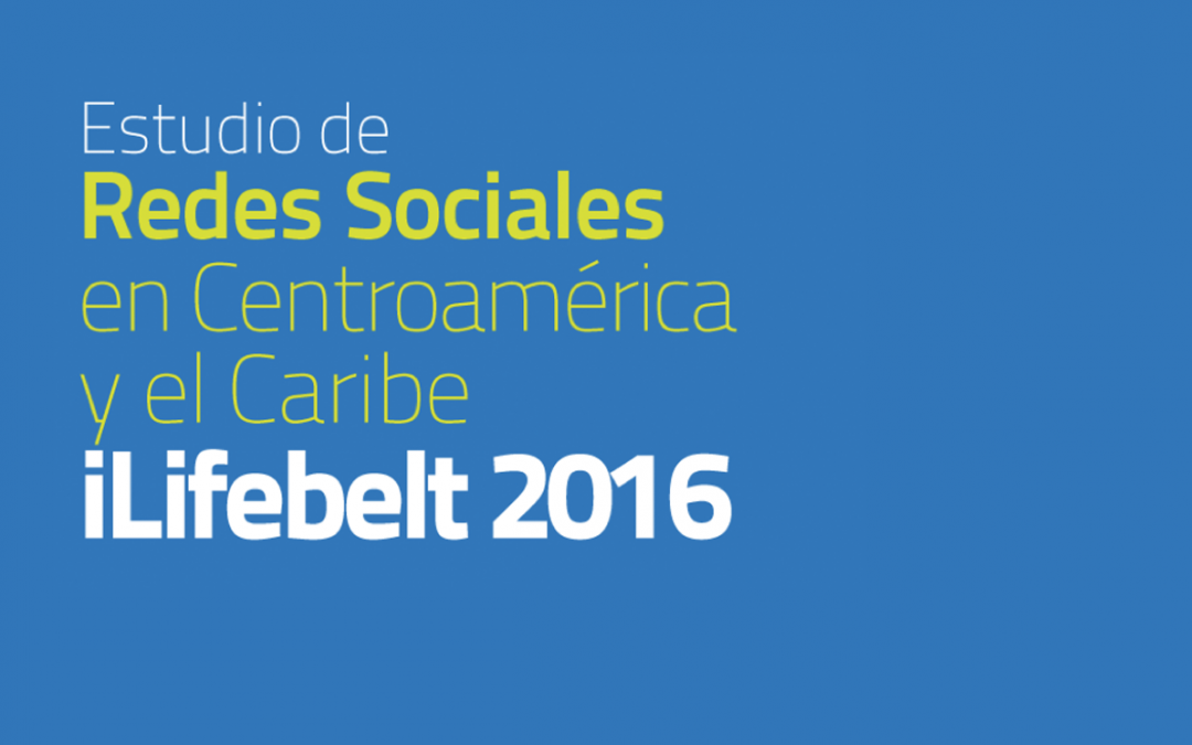 6to. Estudio Anual iLifebelt de Redes Sociales en Centroamérica y el Caribe 2016