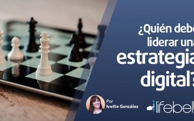 ¿Quién debe liderar una estrategia digital?