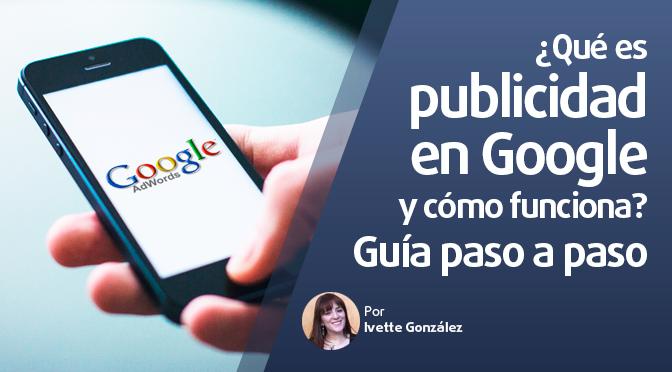¿Qué es publicidad en Google y cómo funciona?: guía paso a paso
