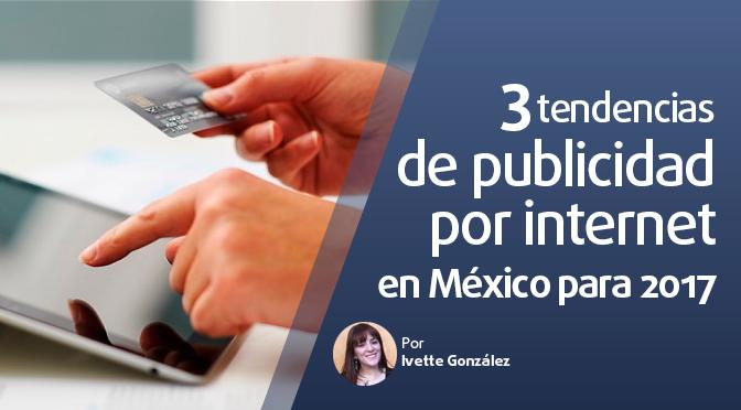 3 tendencias de publicidad por internet en México para 2017