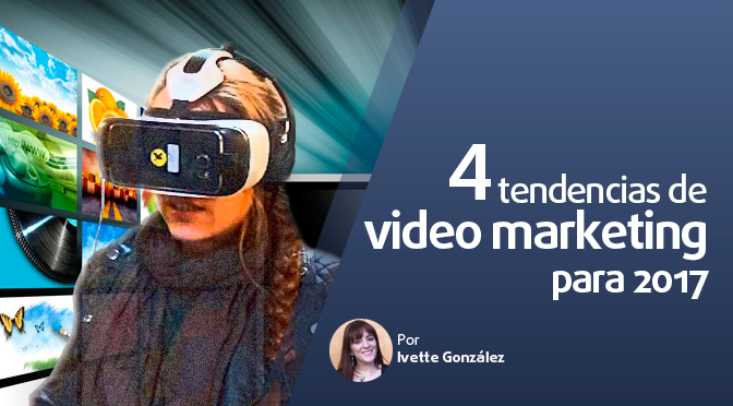 4 tendencias de video marketing para 2017