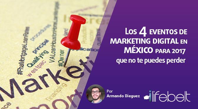 Los 4 eventos de marketing digital en México para 2017 que no te puedes perder