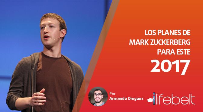 Los planes de Mark Zuckerberg para el 2017