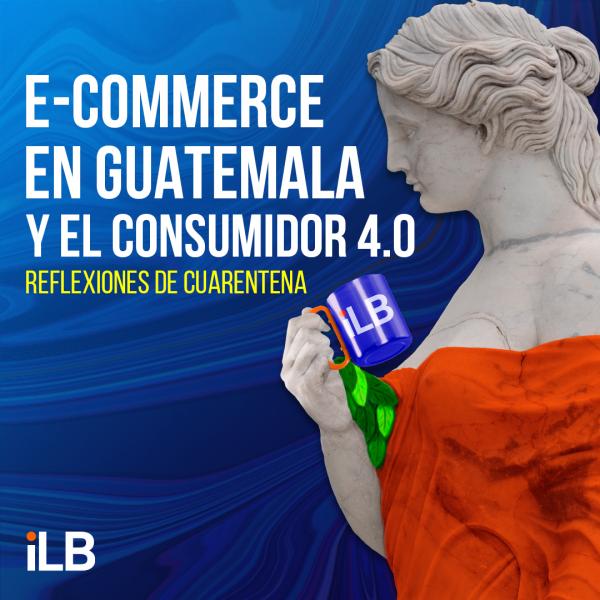 informe e-commerce en Guatemala y el consumidor 4.0