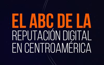 El ABC de la reputación digital en Centroamérica [Evento online]