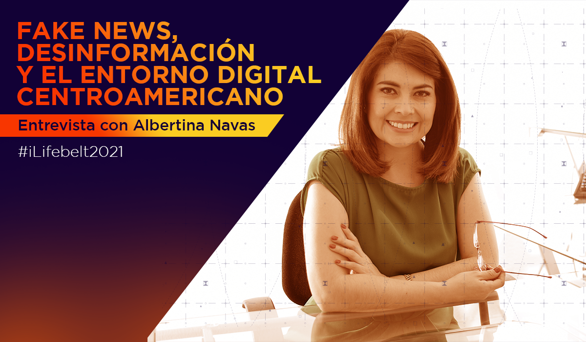 Fake news, desinformación y el entorno digital de Centroamérica en 2021 [entrevista con Albertina Navas]