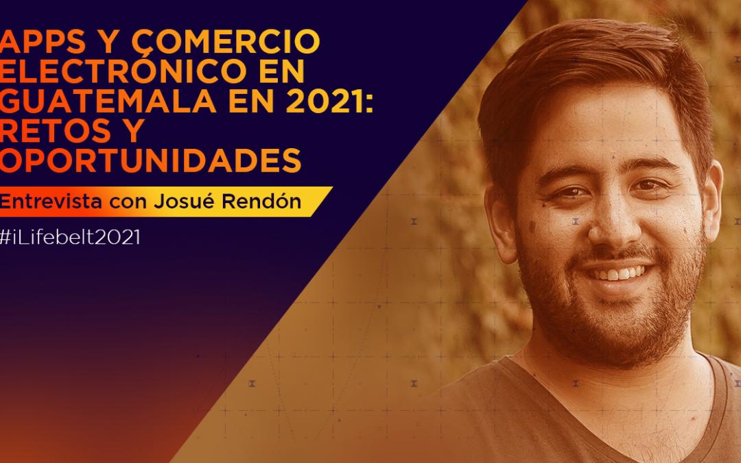 Apps y comercio electrónico en Guatemala en 2021 [Entrevista con Josué Rendón]