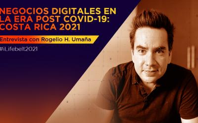 Negocios digitales en la era post covid-19: Costa Rica 2021 [entrevista con Rogelio H. Umaña]