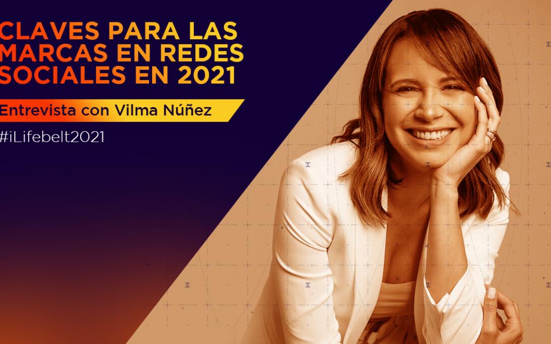 Claves para las marcas en redes sociales en 2021 [entrevista con Vilma Núñez]